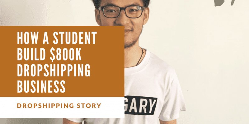 How A Student Build $800k Dropshipping Business
