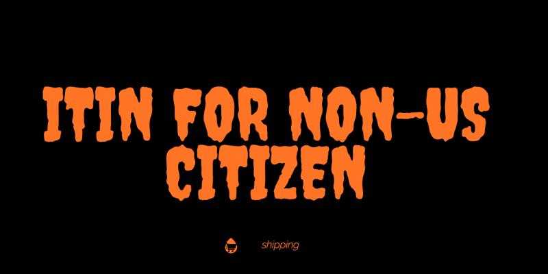 ITIN For Non-US Citizen